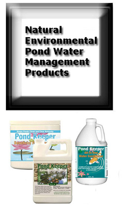 POND WATER MANAGEMENT PRODUCTS; Pond Keeper, Barley Straw, Bacteria