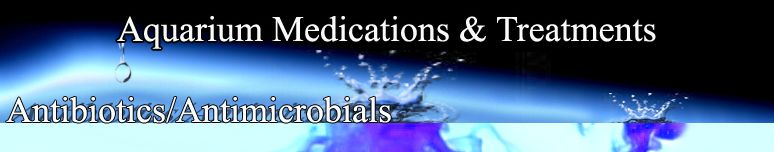 Aquarium Medications and Treatments, Antibiotics, antimicrobials